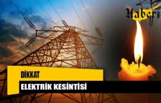 Yarın Bazı Bölgelere Elektrik Verilemeyecek