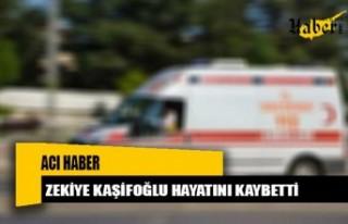 Zekiye Kaşifoğlu hayatını kaybetti