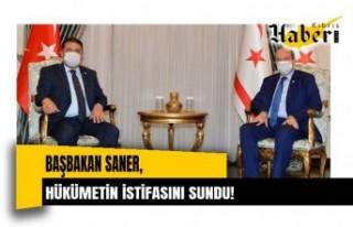 Başbakan Saner, hükümetin istifasını sundu
