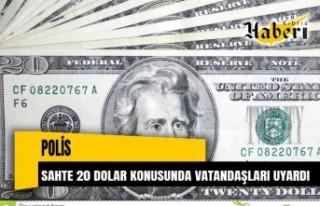 Polis sahte 20 dolar konusunda vatandaşları uyardı