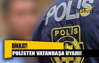 Polisten vatandaşa uyarı!