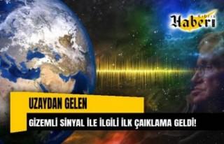 Uzaydan gelen Gizemli sinyal hakkında ilk açıklama...