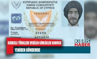 """""""Kıbrıs Cumhuriyeti Tarafından Kıbrıslı Türklere Verilen Kimlikler Konusu"""" Yeniden Gündemde"""