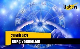 21 Eylül 2021 günlük burç yorumları