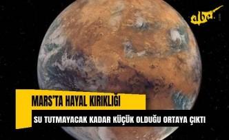 Mars'ta hayal kırıklığı Su tutmayacak kadar küçük olduğu ortaya çıktı