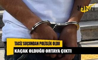 Taciz suçundan polislik oldu, kaçak olduğu ortaya çıktı