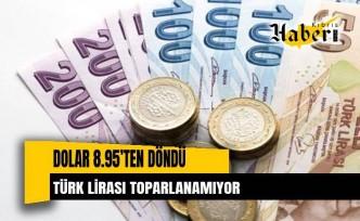Türk Lirası toparlanamıyor, dolar 8.95'ten döndü