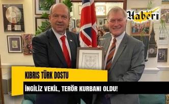 Kıbrıs Türk dostu İngiliz vekil, terör kurbanı oldu!