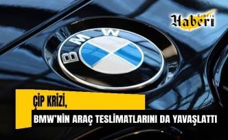 Çip krizi BMW'nin araç teslimatlarını da yavaşlattı