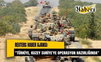 Reuters: Türkiye, Kuzey Suriye'ye operasyon hazırlığında