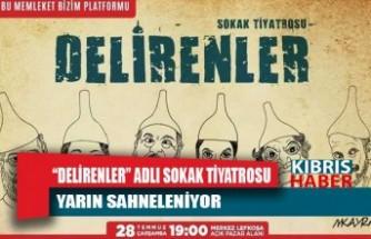 """""""Delirenler"""" adlı sokak tiyatrosu yarın Merkez Lefkoşa'da sahneleniyor"""
