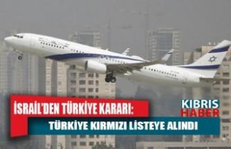 İsrail'den Türkiye kararı: Kırmızı listeye aldı