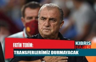 Fatih Terim: Transferlerimizin durmayacağını söyledim