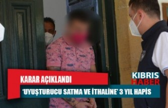 'Uyuşturucu satma ve ithaline' 3 yıl hapis