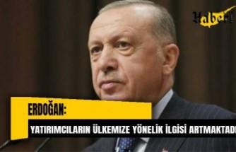 Erdoğan: Uluslararası yatırımcıların ülkemize yönelik ilgisi giderek artmaktadır