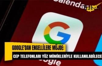 Google'dan engellilere müjde: Cep telefonları yüz mimikleriyle kullanılabilecek