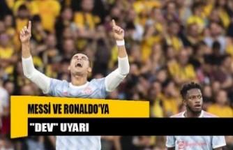 """Messi ve Ronaldo'ya """"dev"""" uyarı"""