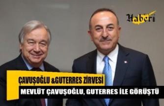 Mevlüt Çavuşoğlu, BM Genel Sekreteri Guterres ile görüştü
