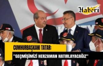 """Cumhurbaşkanı Tatar: """"Geçmişimizi her zaman hatırlayacağız"""""""