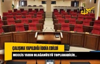 Cumhuriyet Meclisi'nin yarın olağanüstü gündemle toplanabilmesi için çalışma yapıldığı iddia ediliyor.