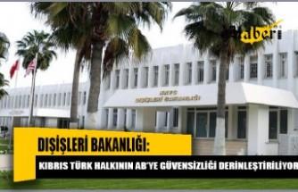 Dışişleri Bakanlığı: Kıbrıs Türk halkının AB'ye güvensizliği derinleştiriliyor
