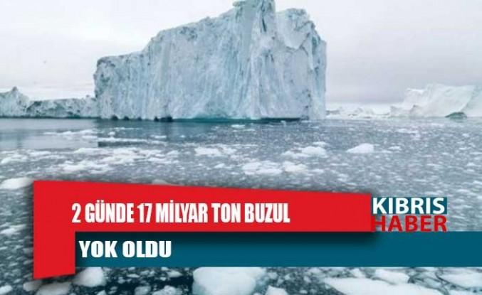 2 günde 17 milyar ton buzul yok oldu