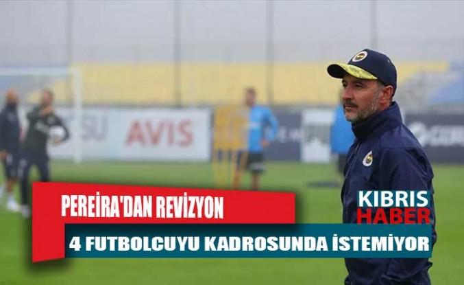 Pereira'dan revizyon: 4 futbolcuyu kadrosunda istemiyor