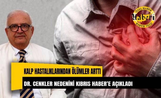 Kalp hastalıklarından ölümler arttı. Dr. Cenkler kalp hastalıklarına bağlı ölümlerin artmasının nedenini KIBRIS HABER'e açıkladı