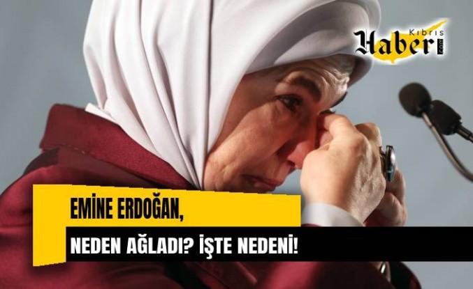 Emine Erdoğan'ın gözyaşları: İşte nedeni