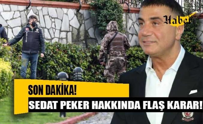 Firari olarak aranan Sedat Peker hakkında tutuklama kararı çıkarıldı.