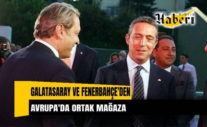Galatasaray ve Fenerbahçe'den Avrupa'da ortak mağaza