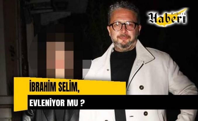 İbrahim Selim Evleniyor Mu?