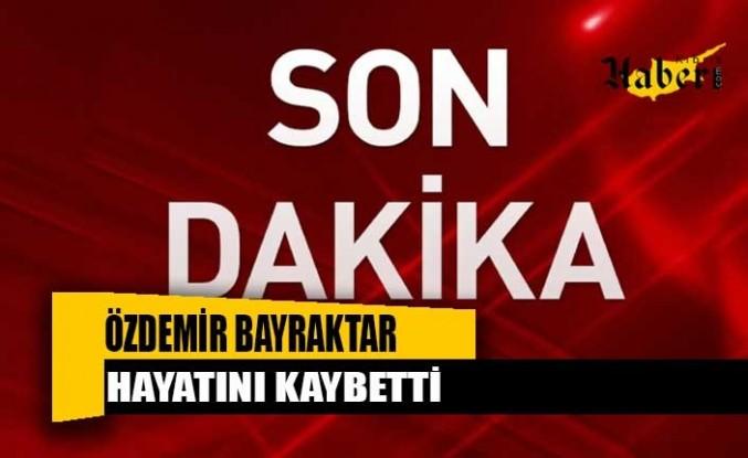İş insanı Özdemir Bayraktar hayatını kaybetti