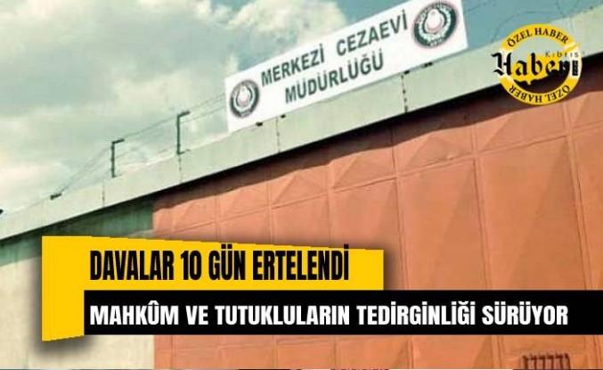 Mahkûm ve tutukluların tedirginliği sürüyor Davalar 10 gün sonraya ertelendi