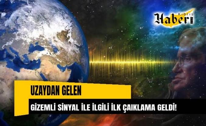 Uzaydan gelen Gizemli sinyal hakkında ilk açıklama geldi!