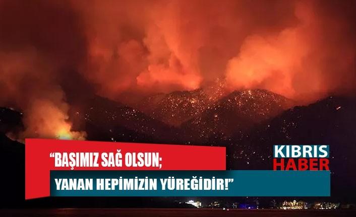 """""""Başımız sağ olsun; yanan hepimizin yüreğidir!"""""""