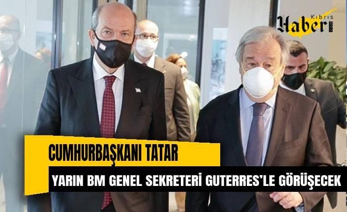 Cumhurbaşkanı Tatar yarın BM Genel Sekreteri Guterres'le görüşecek